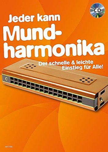 Jeder kann Mundharmonika: Der schnelle & leichte Einstieg für Alle!. Mundharmonika. Ausgabe mit CD.