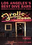 Los Angeles's Best Dive Bars: Drinking and Diving in the City of Angels by Lina Lecaro front cover