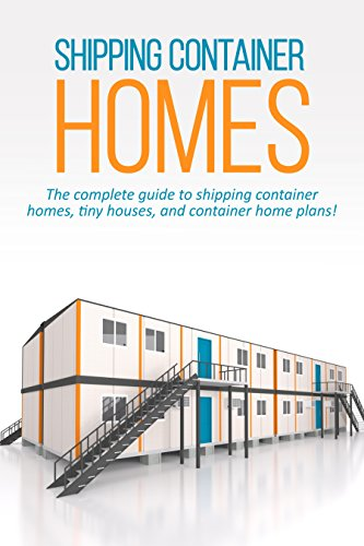 shipping container homes the complete guide to shipping container