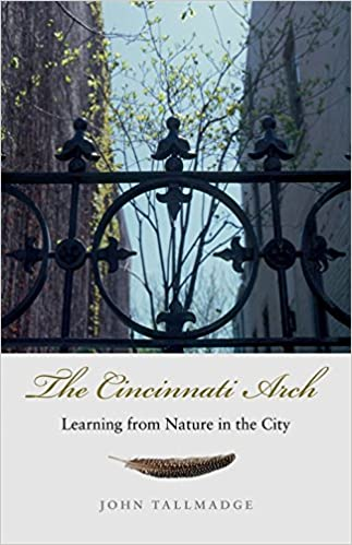 The Cincinnati Arch Learning From Nature In The City John