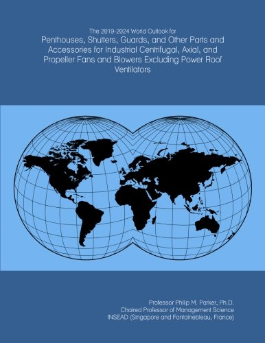 The 2019-2024 World Outlook for Penthouses, Shutters, Guards, and Other Parts and Accessories for Industrial Centrifugal, Axial, and Propeller Fans and Blowers Excluding Power Roof Ventilators