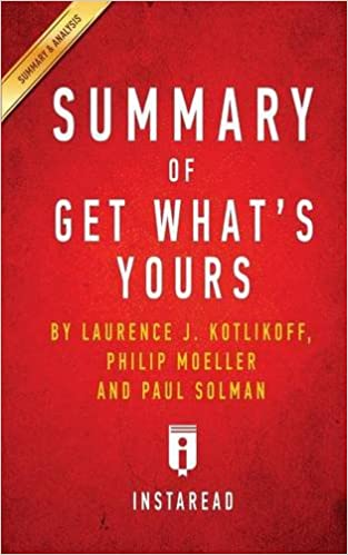 summary of get whats yours by laurence j kotlikoff philip moeller and paul solman includes analysis