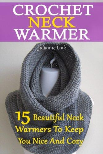 (Crochet Neck Warmer: 15 Beautiful Neck Warmers To Keep You Nice And Cozy: (Crochet Hook A, Crochet Accessories, Crochet Patterns, Crochet Books, Easy Crocheting))