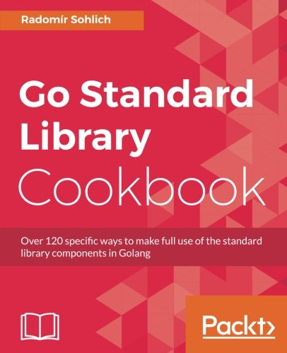 Go Standard Library Cookbook: Over 120 specific ways to make full use of the standard library components in Golang by Packt Publishing - ebooks Account