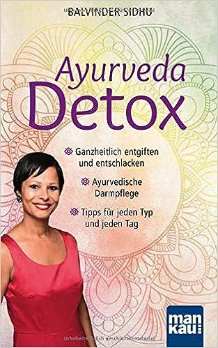 Ayurveda Detox: Ganzheitlich entgiften und entschlacken
