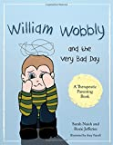 William Wobbly and the Very Bad Day: A story about when feelings become too big (A Therapeutic Parenting Book)