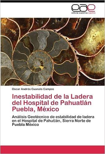 Inestabilidad de la Ladera del Hospital de Pahuatlán Puebla, México: Análisis Geotécnico de estabilidad de ladera en el Hospital de Pahutlán, Sierra Norte de Puebla México