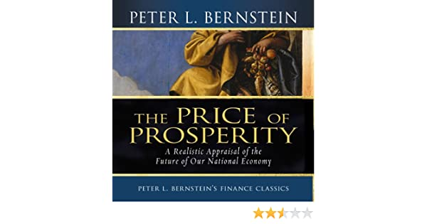 Amazon Price Of Prosperity A Realistic Appraisal The Future Our National Economy Audible Audio Edition Peter L Bernstein Walter Dixon