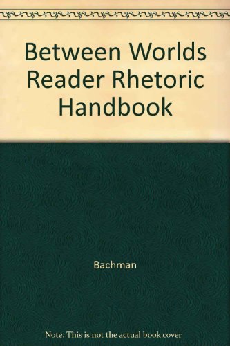 Between Worlds Reader Rhetoric Handbook