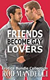 Friends Become Gay Lovers (Gay Erotica Bundle Collection)