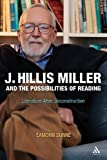 J. Hillis Miller and the Possibilities of Reading : Literature after Deconstruction, Dunne, Eamonn, 1441194053
