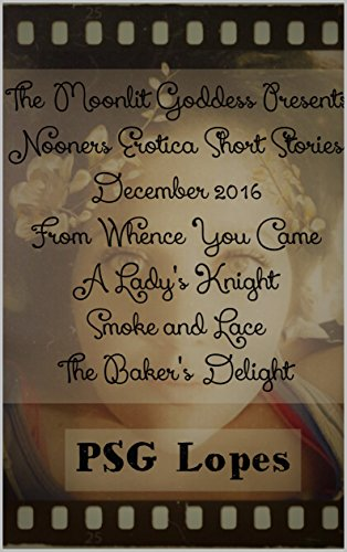 december-2016-nooners-erotica-short-stories-from-whence-you-came-a-ladys-knight-smoke-and-lace-a-bak
