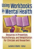 Using Workbooks in Mental Health, Luciano L'Abate, 0789015935