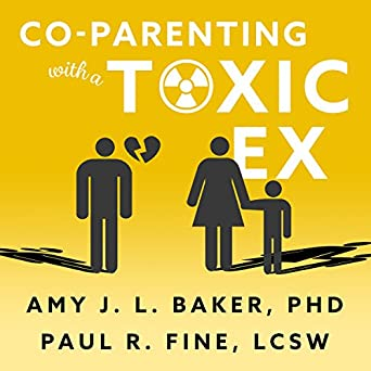 Amazon Com Co Parenting With A Toxic Ex What To Do When Your Ex