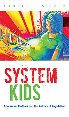 System Kids: Adolescent Mothers and the Politics of - Silver Lauren
