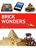 Brick Wonders: Ancient, Modern, and Natural Wonders Made from Lego (Brick...Lego)