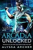 Arcadia Unlocked: A LitRPG Novel (Arcadia LitRPG Book 1)