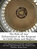 The Role of Law Enforcement in the Response to Child Abuse and Neglect, Donna Pence, 1288999208