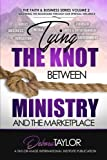 img - for Tying the Knot Between Ministry and the Marketplace: Mastering the Mountains Through Our Spiritual Influence (The Faith and Business Series) (Volume 2) book / textbook / text book
