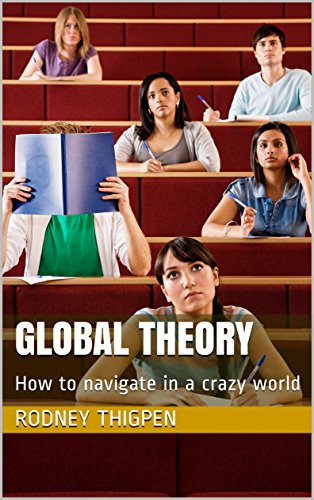 Global Theory: How to navigate in a crazy world - Kindle