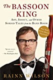 img - for The Bassoon King: Art, Idiocy, and Other Sordid Tales from the Band Room book / textbook / text book