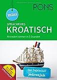 PONS Mini-Sprachkurs Kroatisch: Mitreden können in 5 Stunden. Mit Audio-Training und Vokabeltrainer-App. (PONS Mini-Sprachkurse)