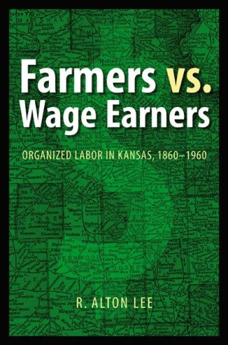 Download Farmers vs. Wage Earners: Organized Labor in Kansas, 1860-1960 pdf