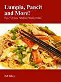 Lumpia, Pancit and More! How To Create Fabulous Filipino Dishes