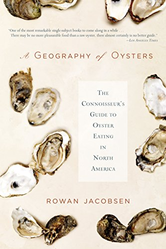 A Geography of Oysters: The Connoisseur's Guide to Oyster Eating in North America by Rowan Jacobsen