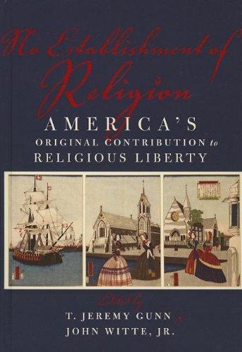 No Establishment of Religion: America's Original Contribution to Religious Liberty [Hardcover] [2012] (Author) T. Jeremy Gunn, John Witte pdf