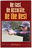 Be Fast, Be Accurate, Be the Best, Bill Rogers, 0578047942