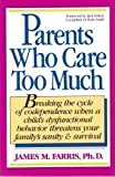 Parents Who Care Too Much, James M. Farris, 0896382753