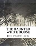 The Haunted White House
