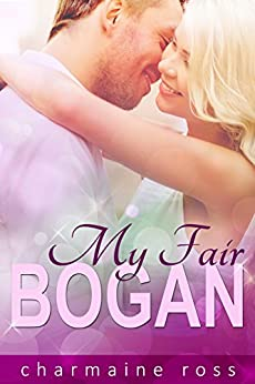 My Fair Bogan:: What happens when 'My Fair Lady' meets her modern-day match | Fun contemporary romance. by [Ross, Charmaine]