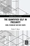"""Phoebe Moore, """"The Quantified Self in Precarity: Work, Technology and What Counts"""" (Routledge, 2017)"""