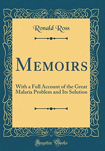 Memoirs: With a Full Account of the Great Malaria Problem and Its Solution (Classic Reprint)