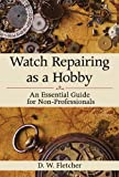 Watch Repairing as a Hobby, D. W. Fletcher, 1616086459