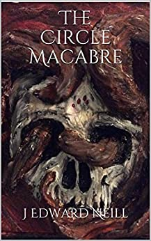 The Circle Macabre (The Hecatomb Book 4) by [Neill, J Edward]