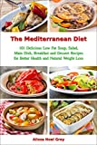 The Mediterranean Diet: 101 Delicious Low Fat Soup, Salad, Main Dish, Breakfast and Dessert Recipes for Better Health and Natural Weight Loss (Free Gift): Healthy Weight Loss Diets (Fitness)