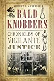 Bald Knobbers: Chronicles of Vigilante Justice (True Crime)