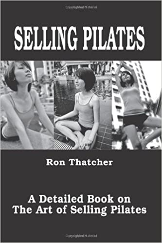Book Selling Pilates: A Detailed Book on the Art of Selling Pilates – October 2, 2008