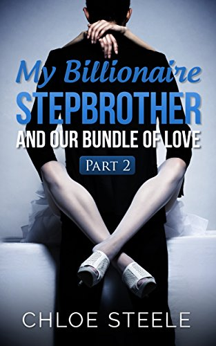 My Billionaire Stepbrother and Our Bundle of Love: Part 2: Stepbrother Billionaire Romance