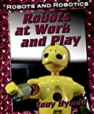 Robots at Work and Play, Tony Hyland, 1599201178