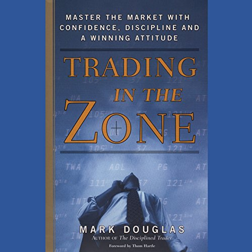 Trading in the Zone: Master the Market with Confidence, Discipline, and a Winning Attitude Audiobook [Free Download by Trial] thumbnail