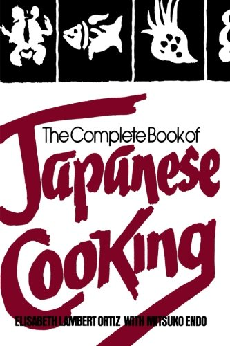 The Complete Book of Japanese Cooking by Elisabeth Lambert Ortiz, Mitsuko Endo