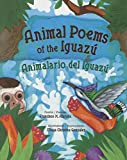 Animal Poems of the Iguazu: Animalario del Iguazu