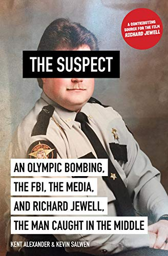 Suspect An Olympic Bombing, the FBI, the Media, and Richard Jewell, the Man Caught in the Middle [Alexander, Kent - Salwen, Kevin] (Tapa Dura)