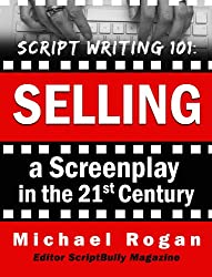 Script Writing 101: Selling a Screenplay in the 21st Century (ScriptBully Book Series 5) (English Edition)