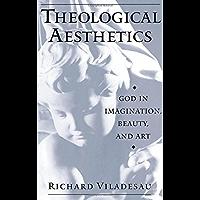 Theological Aesthetics: God in Imagination, Beauty, and Art: God in Imagination, Beauty and Art