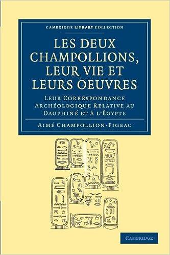 Book Les Deux Champollions, Leur Vie et Leurs Oeuvres: Leur Correspondance Archéologique Relative au Dauphiné et à L'Égypte (Cambridge Library Collection - Egyptology)
